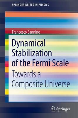 Dynamical Stabilization of the Fermi Scale: Towards a Composite Universe - SpringerBriefs in Physics (Paperback)