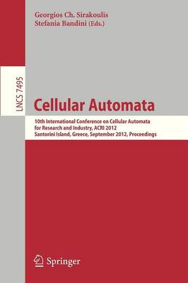 Cellular Automata: 10th International Conference on Cellular Automata for Research and Industry, ACRI 2012, Santorini Island, Greece, September 24-27, 2012. Proceedings - Lecture Notes in Computer Science 7495 (Paperback)