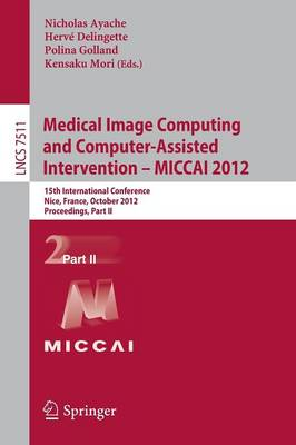 Medical Image Computing and Computer-Assisted Intervention -- MICCAI 2012: 15th International Conference, Nice, France, October 1-5, 2012, Proceedings, Part II - Image Processing, Computer Vision, Pattern Recognition, and Graphics 7511 (Paperback)