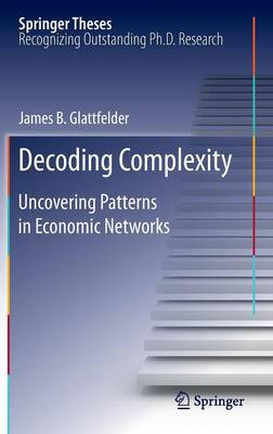 Decoding Complexity: Uncovering Patterns in Economic Networks - Springer Theses (Hardback)