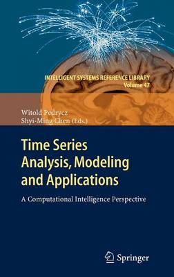 Time Series Analysis, Modeling and Applications: A Computational Intelligence Perspective - Intelligent Systems Reference Library 47 (Hardback)