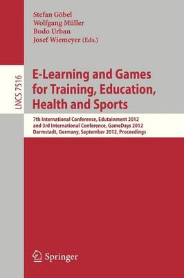 E-Learning and Games for Training, Education, Health and Sports: 7th International Conference, Edutainment 2012, and 3rd International Conference, GameDays 2012, Darmstadt, Germany, September 18-20, 2012, Proceedings - Information Systems and Applications, incl. Internet/Web, and HCI 7516 (Paperback)