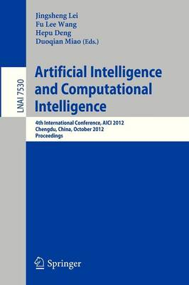 Artificial Intelligence and Computational Intelligence: 4th International Conference, AICI 2012, Chengdu, China, October 26-28, 2012, Proceedings - Lecture Notes in Computer Science 7530 (Paperback)