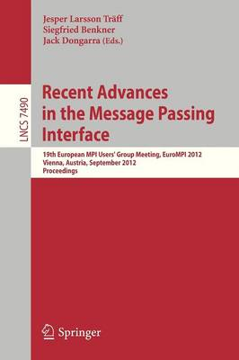 Recent Advances in the Message Passing Interface: 19th European MPI Users' Group Meeting, EuroMPI 2012, Vienna, Austria, September 23-26, 2012. Proceedings - Lecture Notes in Computer Science 7490 (Paperback)