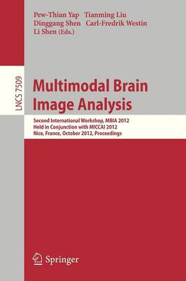 Multimodal Brain Image Analysis: Second International Workshop, MBIA 2012, Held in Conjunction with MICCAI 2012, Nice, France, October 1-5, 2012, Proceedings - Image Processing, Computer Vision, Pattern Recognition, and Graphics 7509 (Paperback)