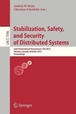 Stabilization, Safety, and Security of Distributed Systems: 14th International Symposium, SSS 2012, Toronto, Canada, October 1-4, 2012, Proceedings - Lecture Notes in Computer Science 7596 (Paperback)