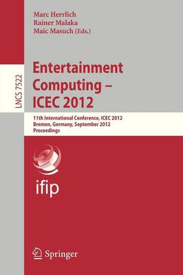 Entertainment Computing - ICEC 2012: 11th International Conference, ICEC 2012, Bremen, Germany, September 26-29, 2012, Proceedings - Information Systems and Applications, incl. Internet/Web, and HCI 7522 (Paperback)