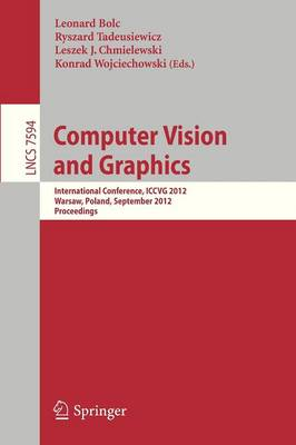 Computer Vision and Graphics: International Conference, ICCVG 2012, Warsaw, Poland, September 24-26, 2012, Proceedings - Image Processing, Computer Vision, Pattern Recognition, and Graphics 7594 (Paperback)