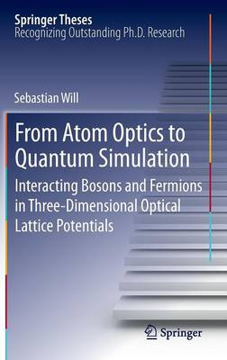 From Atom Optics to Quantum Simulation: Interacting Bosons and Fermions in Three-Dimensional Optical Lattice Potentials - Springer Theses (Hardback)