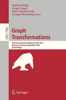 Graph Transformation: 6th International Conference, ICGT 2012, Bremen, Germany, September 24-29, 2012, Proceedings - Lecture Notes in Computer Science 7562 (Paperback)
