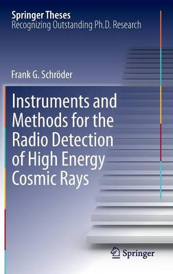 Instruments and Methods for the Radio Detection of High Energy Cosmic Rays - Springer Theses (Hardback)
