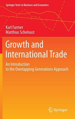 Growth and International Trade: An Introduction to the Overlapping Generations Approach - Springer Texts in Business and Economics (Hardback)