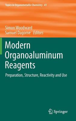Modern Organoaluminum Reagents: Preparation, Structure, Reactivity and Use - Topics in Organometallic Chemistry 41 (Hardback)