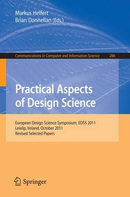 Practical Aspects of Design Science: European Design Science Symposium, EDSS 2011, Leixlip, Ireland, October 14, 2011, Revised Selected Papers - Communications in Computer and Information Science 286 (Paperback)
