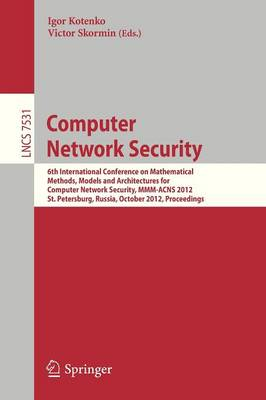 Computer Network Security: 6th International Conference on Mathematical Methods, Models and Architectures for Comuuter Network Security, MMM-ACNS 2012, St. Petersburg, Russia, October 17-19, 2012, Proceedings - Computer Communication Networks and Telecommunications 7531 (Paperback)