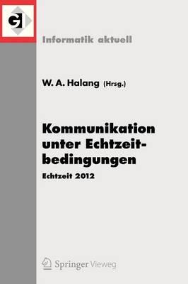 Kommunikation Unter Echtzeitbedingungen: Echtzeit 2012 - Informatik Aktuell (Paperback)