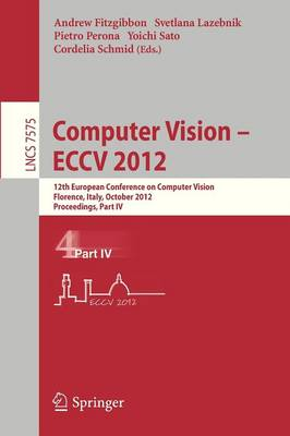 Computer Vision - ECCV 2012: 12th European Conference on Computer Vision, Florence, Italy, October 7-13, 2012. Proceedings, Part IV - Image Processing, Computer Vision, Pattern Recognition, and Graphics 7575 (Paperback)