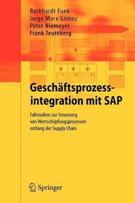 Gesch ftsprozessintegration Mit SAP: Fallstudien Zur Steuerung Von Wertsch pfungsprozessen Entlang Der Supply Chain (Paperback)