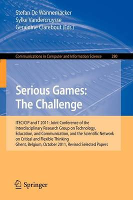 Serious Games: The Challenge: ITEC/CIP/T 2011: Joint Conference of the Interdisciplinary Research Group of Technology, Education, Communication, and the Scientific Network on Critical and Flexible Thinking,Ghent, Belgium, October 19-21, 2011, Revised Selected Papers - Communications in Computer and Information Science 280 (Paperback)