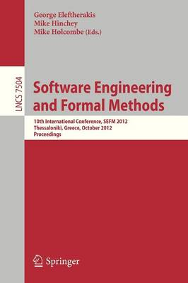 Software Engineering and Formal Methods: 10th International Conference, SEFM 2012, Thessaloniki, Greece, October 1-5, 2012. Proceedings - Lecture Notes in Computer Science 7504 (Paperback)