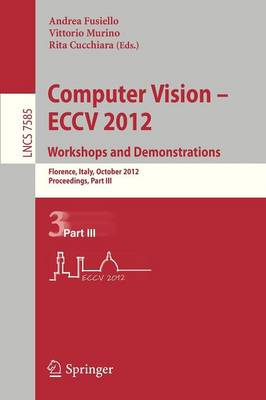Computer Vision -- ECCV 2012. Workshops and Demonstrations: Florence, Italy, October 7-13, 2012, Proceedings, Part III - Image Processing, Computer Vision, Pattern Recognition, and Graphics 7585 (Paperback)