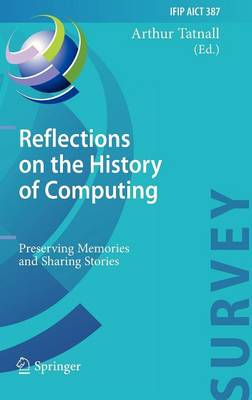Reflections on the History of Computing: Preserving Memories and Sharing Stories - IFIP AICT Surveys (Hardback)