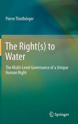 The Right(s) to Water: The Multi-Level Governance of a Unique Human Right (Hardback)