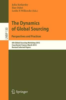 The Dynamics of Global Sourcing: Perspectives and Practices: 6th Global Sourcing Workshop 2012, Courchevel, France, March 12-15, 2012, Revised Selected Papers - Lecture Notes in Business Information Processing 130 (Paperback)