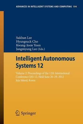 Intelligent Autonomous Systems 12: Volume 2 Proceedings of the 12th International Conference IAS-12, held June 26-29, 2012, Jeju Island, Korea - Advances in Intelligent Systems and Computing 194 (Paperback)