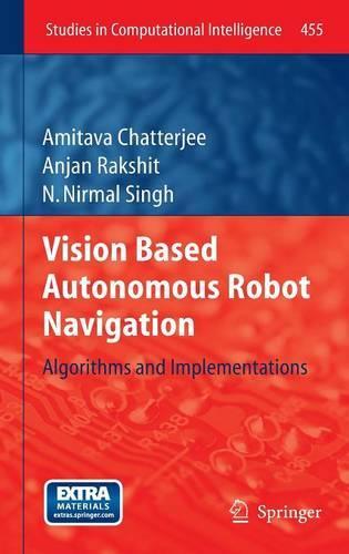 Vision Based Autonomous Robot Navigation: Algorithms and Implementations - Studies in Computational Intelligence 455 (Hardback)