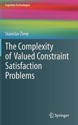 The Complexity of Valued Constraint Satisfaction Problems - Cognitive Technologies (Hardback)