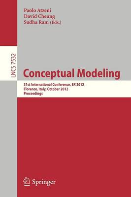 Conceptual Modeling: 31st International Conference on Conceptual Modeling, Florence, Italy, October 15-18, 2012, Proceeding - Information Systems and Applications, incl. Internet/Web, and HCI 7532 (Paperback)