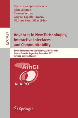 Advances in New Technologies, Interactive Interfaces and Communicability: Second International Conference, ADNTIIC 2011, Huerta Grande, Argentina, December 5-7, 2011, Revised Selected Papers - Lecture Notes in Computer Science 7547 (Paperback)
