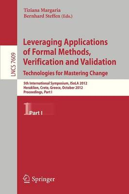 Leveraging Applications of Formal Methods, Verification and Validation: 5th International Symposium, ISoLA 2012, Heraklion, Crete, Greece, October 15-18, 2012, Proceedings, Part I - Theoretical Computer Science and General Issues 7609 (Paperback)