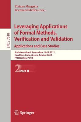 Leveraging Applications of Formal Methods, Verification and Validation: 5th International Symposium, ISoLA 2012, Heraklion, Crete, Greece, October 15-18, 2012, Proceedings, Part II - Theoretical Computer Science and General Issues 7610 (Paperback)