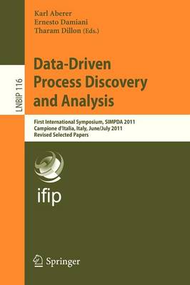 Data-Driven Process Discovery and Analysis: First International Symposium, SIMPDA 2011, Campione D'Italia, Italy, June 29 - July 1, 2011, Revised Selected Papers - Lecture Notes in Business Information Processing 116 (Paperback)