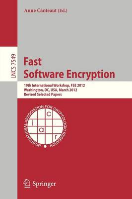 Fast Software Encryption: 19th International Workshop, FSE 2012, Washington, DC, USA, March 19-21, 2012. Revised Selected Papers - Security and Cryptology 7549 (Paperback)