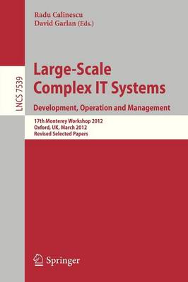 Large-Scale Complex IT Systems. Development, Operation and Management: 17th Monterey Workshop 2012, Oxford, UK, March 19-21, 2012, Revised Selected Papers - Programming and Software Engineering 7539 (Paperback)