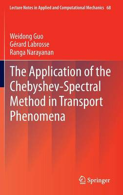 The Application of the Chebyshev-Spectral Method in Transport Phenomena - Lecture Notes in Applied and Computational Mechanics 68 (Hardback)