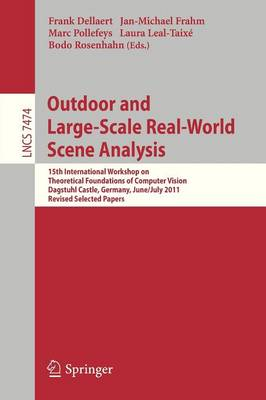Outdoor and Large-Scale Real-World Scene Analysis: 15th International Workshop on Theoretical Foundations of Computer Vision, Dagstuhl Castle, Germany, June 26 - July 1, 2011. Revised Selected Papers - Image Processing, Computer Vision, Pattern Recognition, and Graphics 7474 (Paperback)