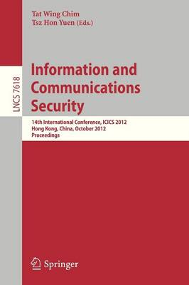Information and Communications Security: 14th International Conference, ICICS 2012, Hong Kong, China, October 29-31, 2012, Proceedings - Lecture Notes in Computer Science 7618 (Paperback)
