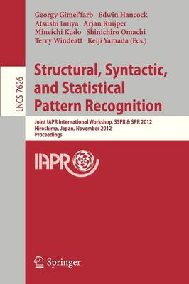 Structural, Syntactic, and Statistical Pattern Recognition: Joint IAPR International Workshop, SSPR & SPR 2012, Hiroshima, Japan, November 7-9, 2012, Proceedings - Lecture Notes in Computer Science 7626 (Paperback)