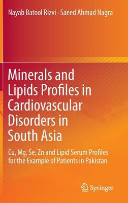Minerals and Lipids Profiles in Cardiovascular Disorders in South Asia: Cu, Mg, Se, Zn and Lipid Serum Profiles for the Example of Patients in Pakistan (Hardback)