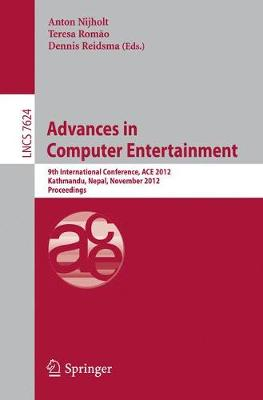 Advances in Computer Entertainment: 9th International Conference, ACE 2012, Kathmandu, Nepal, November 3-5, 2012, Proceedings - Lecture Notes in Computer Science 7624 (Paperback)