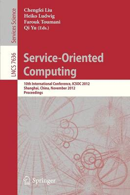 Service-Oriented Computing: 10th International Conference, ICSOC 2012, Shanghai, China, November 12-15, 2012, Proceedings - Lecture Notes in Computer Science 7636 (Paperback)