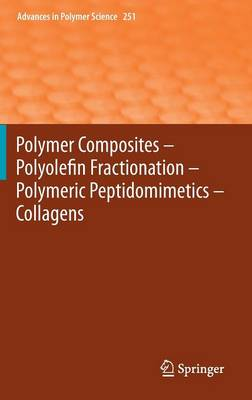 Polymer Composites - Polyolefin Fractionation - Polymeric Peptidomimetics - Collagens - Advances in Polymer Science 251 (Hardback)
