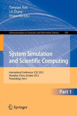 System Simulation and Scientific Computing: International Conference, ICSC 2012, Shanghai, China, October 27-30, 2012. Proceedings, Part I - Communications in Computer and Information Science 326 (Paperback)