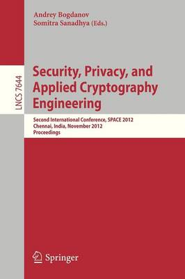 Security, Privacy, and Applied Cryptography Engineering: Second International Conference, SPACE 2012, Chennai, India, November 3-4, 2012, Proceedings - Lecture Notes in Computer Science 7644 (Paperback)