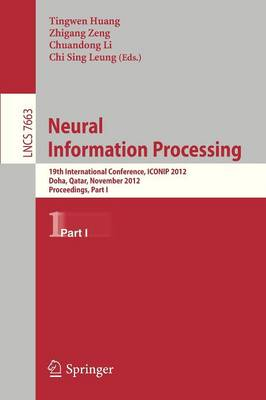 Neural Information Processing: 19th International Conference, ICONIP 2012, Doha, Qatar, November 12-15, 2012, Proceedings, Part I - Theoretical Computer Science and General Issues 7663 (Paperback)