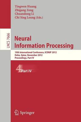 Neural Information Processing: 19th International Conference, ICONIP 2012, Doha, Qatar, November 12-15, 2012, Proceedings, Part I19th International Conference, ICONIP 2012, Doha, Qatar, November 12-15, 2012, Proceedings, Part IV - Theoretical Computer Science and General Issues 7666 (Paperback)